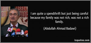 am quite a spendthrift but just being careful because my family was ...