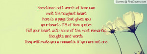 Sometimes soft words of love can melt the toughest heart. Here is a ...