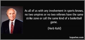 any involvement in sports knows, no two umpires or no two referees ...
