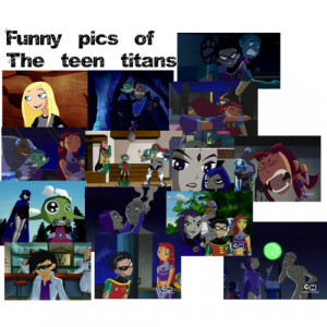 Funny Pics of the Teen Titans - Polyvore