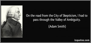 ... had to pass through the Valley of Ambiguity. - Adam Smith