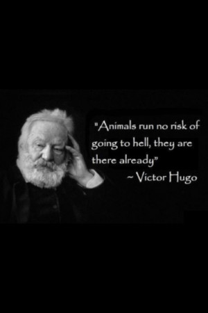 Animals run no risk of going to hell, they are there already.