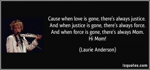 when love is gone, there's always justice. And when justice is gone ...