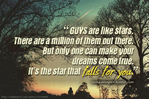 Guys are like stars. There are a million of them out there. But only ...