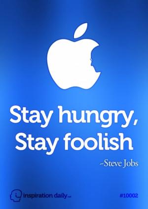 Stay hungry, stay foolish ~ Steve Jobs