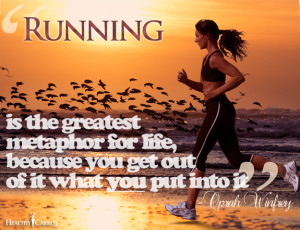 When I run I feel alive. I de stress. I set a great example for my ...