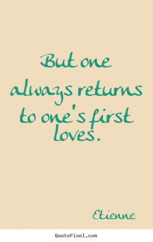 ... first loves etienne more love quotes life quotes motivational quotes