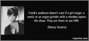 Frank's audience doesn't care if a girl singer, a comic or an organ ...