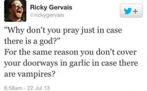 Ricky Gervais is like the Beetlejuice of Atheism. Say one thing about ...