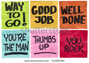 way to go, good job, well done, you're the man, thumbs up, you rock ...