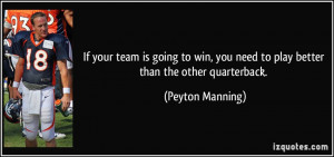 ... you need to play better than the other quarterback. - Peyton Manning