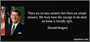 ... have the courage to do what we know is morally right. - Ronald Reagan