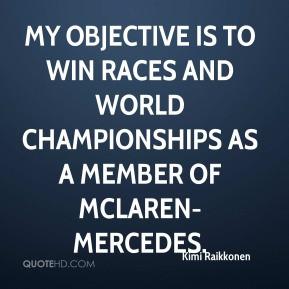 Kimi Raikkonen - My objective is to win races and world championships ...