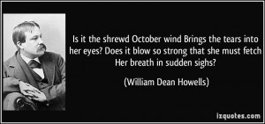shrewd October wind Brings the tears into her eyes? Does it blow so ...