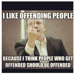 Offending people.