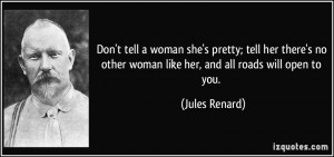 Don't tell a woman she's pretty; tell her there's no other woman like ...