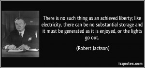 There is no such thing as an achieved liberty; like electricity, there ...