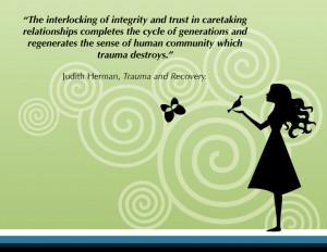 "... which trauma destroys."" Judith Herman, ""Trauma and recovery"