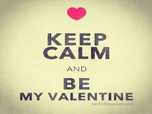 keep calm and be my valentine quote