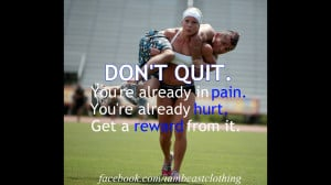 "... Pain. You're Already Hurt, Get A Reward From It "" ~ Sports Quote"
