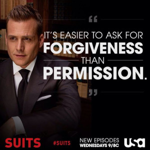 It's easier to ask for forgiveness than permission.Inspiration, Harvey ...