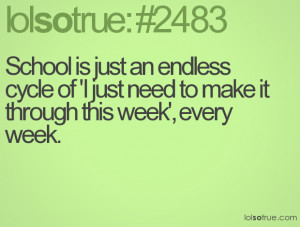 School is just an endless cycle of 'I just need to make it through ...