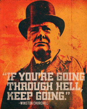Winston Churchill - Going Through Hell... To see more Famous Quote ...