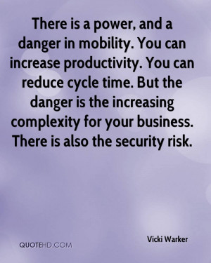 There is a power, and a danger in mobility. You can increase ...