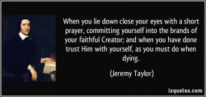 When you lie down close your eyes with a short prayer, committing ...