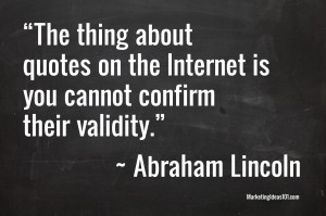 The thing about quotes on the Internet is you cannot confirm their ...