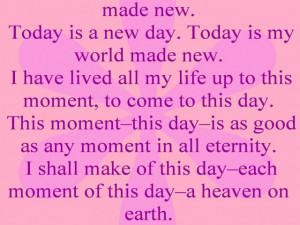 Today Is My World Made New ~ Love Quote » Today Is a New Day. Today ...