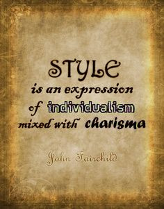 Style is an expression of individualism mixed with charisma.'