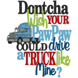 Doncha wish your daddy could drive a truck like mine shirt