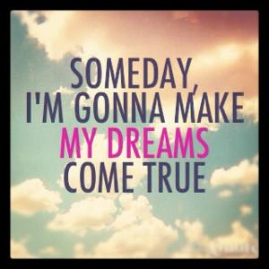 Someday Dreams, Life, Truths, Dreams Come True, Dreams Dreams Dreams ...