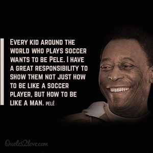 ... CAN LEARN FROM PELÉ, ONE OF THE GREATEST SOCCER PLAYERS OF ALL TIME