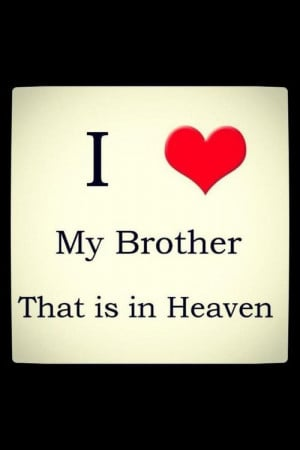 ... Brother Everyday, Missing My Brother In Heaven, Big Brothers, My