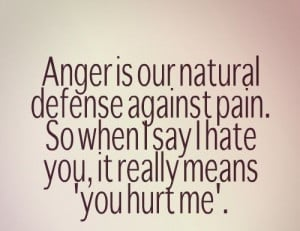 "... So when I say I hate you, it really means ""you hurt me."" #quotes"