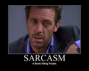 Sarcasm Motivational Poster - house-md Fan Art