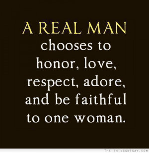 ... man chooses to honor love respect adore and be faithful to one woman