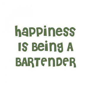 ... happiness is being a professional a c happiness is being a bartender