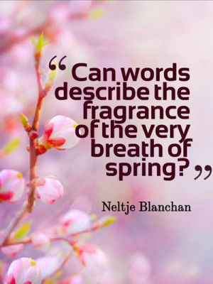... the fragrance of the very breath of spring?
