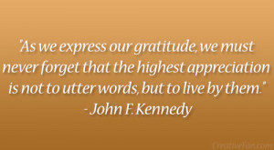 "... is not to utter words, but to live by them."" – John F. Kennedy"