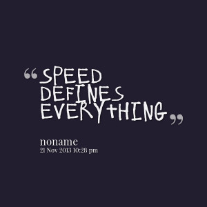 Quotes Picture: speed defines everything