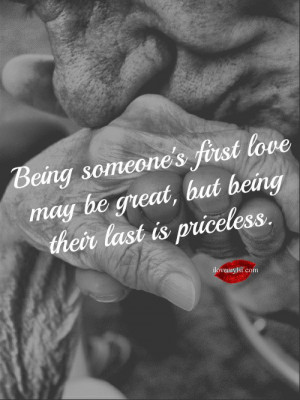 Being someone's first love may be great but being their last is ...