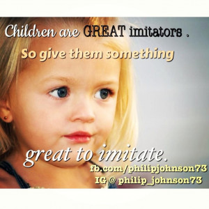 ... kids Be a positive role model for your children. They learn | Quotes