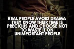 Drama-- very true; I don't surround myself with people who cause drama ...