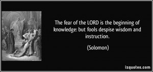 The fear of the LORD is the beginning of knowledge: but fools despise ...