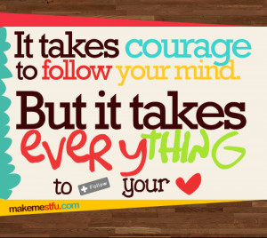 It Takes Everything To Follow Your Heart