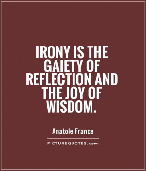 ... is the gaiety of reflection and the joy of wisdom Picture Quote #1