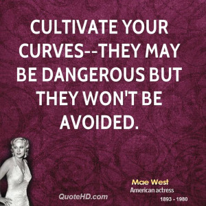 Cultivate your curves--they may be dangerous but they won't be avoided ...